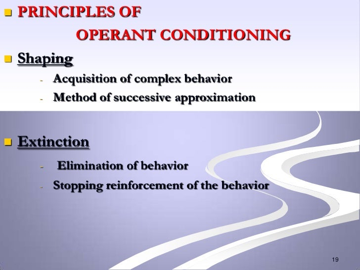    PRINCIPLES OF            OPERANT CONDITIONING   Shaping       -   Acquisition of complex behavior       -   Method of...