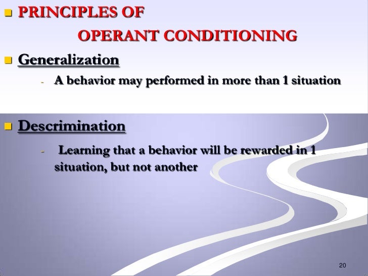    PRINCIPLES OF            OPERANT CONDITIONING   Generalization      -   A behavior may performed in more than 1 situa...