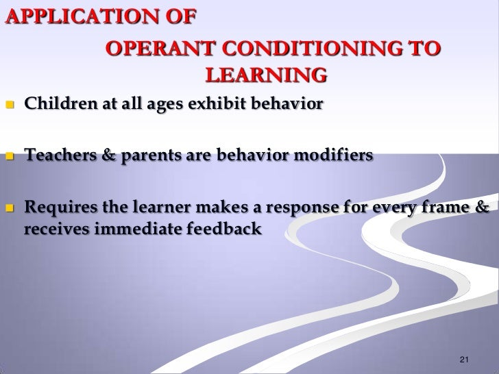 APPLICATION OF       OPERANT CONDITIONING TO               LEARNING   Children at all ages exhibit behavior   Teachers &...