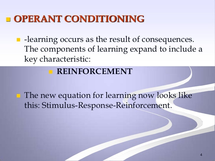    OPERANT CONDITIONING       -learning occurs as the result of consequences.        The components of learning expand t...