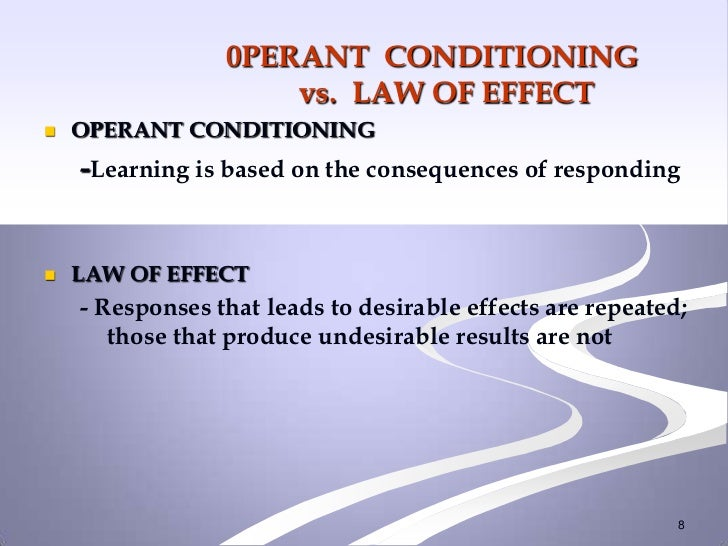 0PERANT CONDITIONING                     vs. LAW OF EFFECT   OPERANT CONDITIONING    -Learning is based on the consequenc...