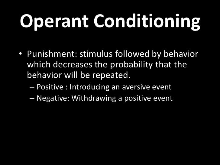 Operant Conditioning• Punishment: stimulus followed by behavior  which decreases the probability that the  behavior will b...