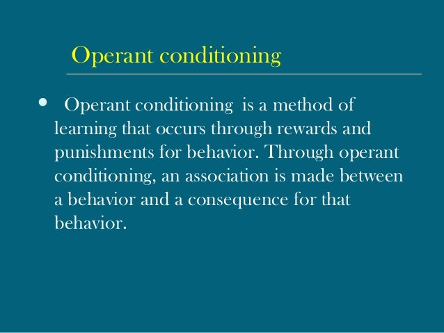 Operant conditioning  Operant conditioning is a method of learning that occurs through rewards and punishments for behavi...