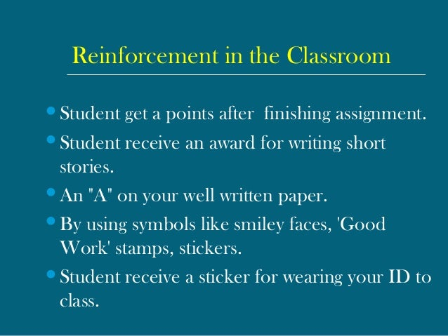 Reinforcement in the Classroom Student get a points after finishing assignment. Student receive an award for writing sho...