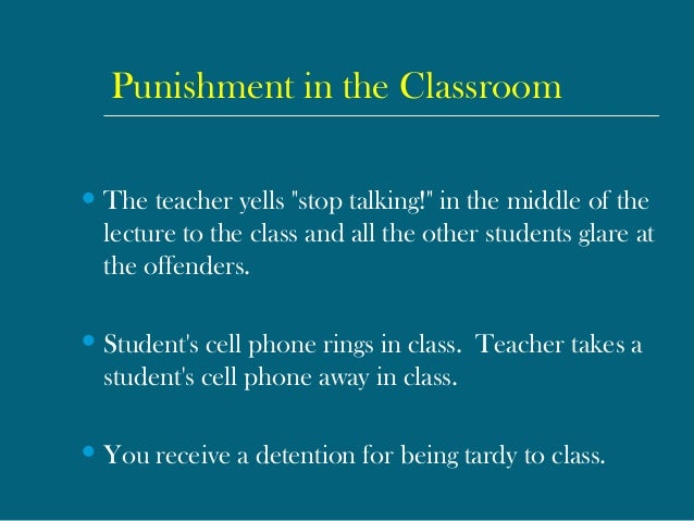 """Punishment in the Classroom The teacher yells """"stop talking!"""" in the middle of the lecture to the class and all the other..."""