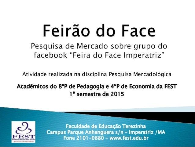 Atividade realizada na disciplina Pesquisa Mercadológica Acadêmicos do 8ºP de Pedagogia e 4ºP de Economia da FEST 1º semes...