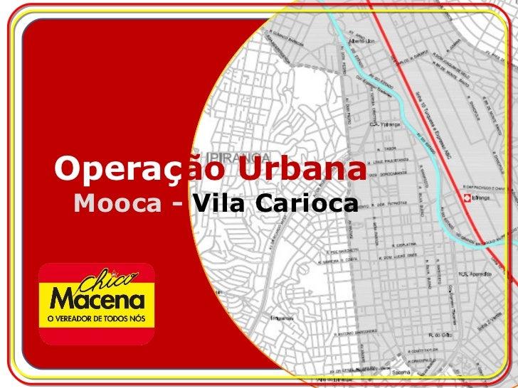 Operaç ão Urbana  Mooca -  Vila Carioca