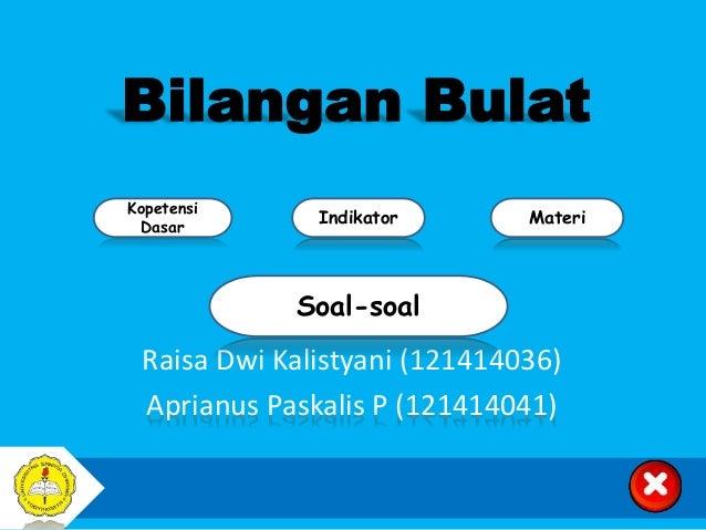 Kopetensi Dasar Materi Bilangan Bulat Raisa Dwi Kalistyani (121414036) Aprianus Paskalis P (121414041) Indikator Soal-soal