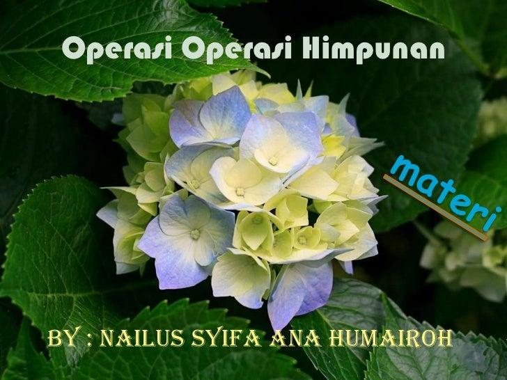 Operasi Operasi HimpunanBy : Nailus Syifa Ana Humairoh
