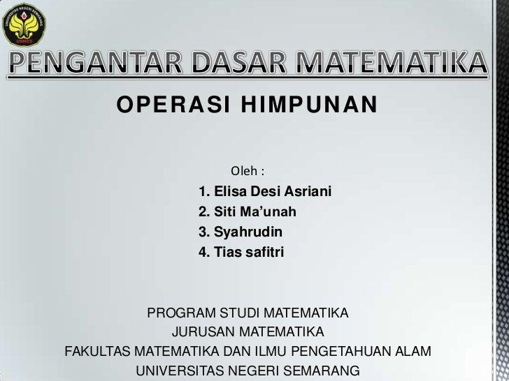 OPERASI HIMPUNAN                      Oleh :                1. Elisa Desi Asriani                2. Siti Ma'unah          ...