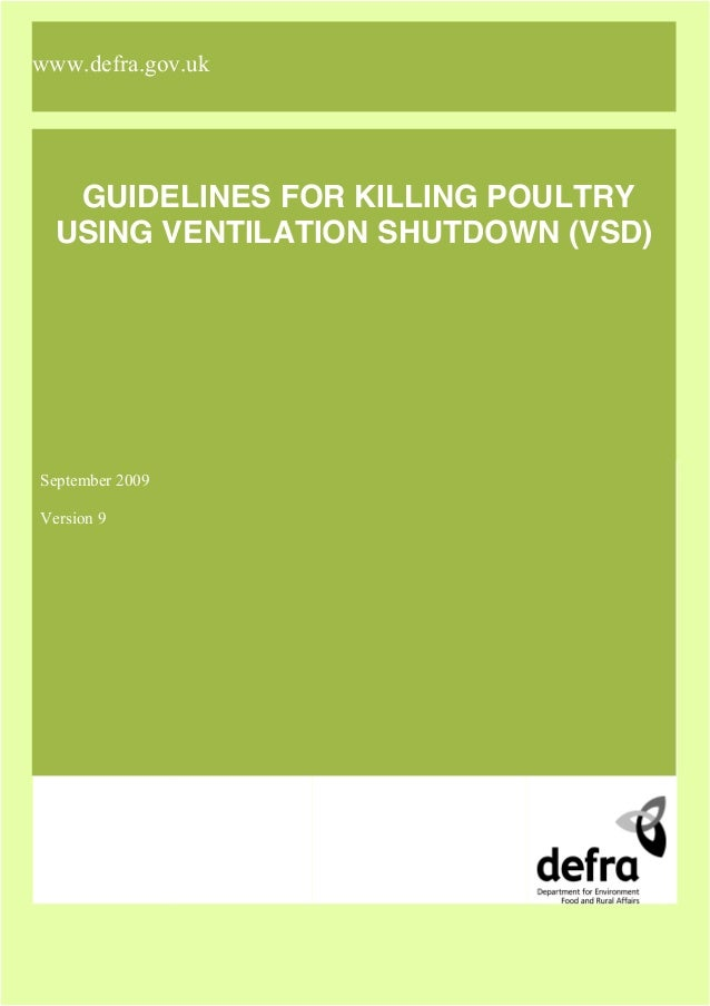www.defra.gov.uk  GUIDELINES FOR KILLING POULTRY USING VENTILATION SHUTDOWN (VSD)  September 2009 Version 9