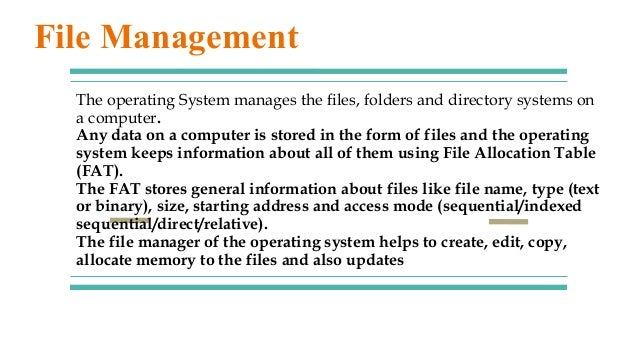The operating System manages the files, folders and directory systems on a computer. Any data on a computer is stored in t...