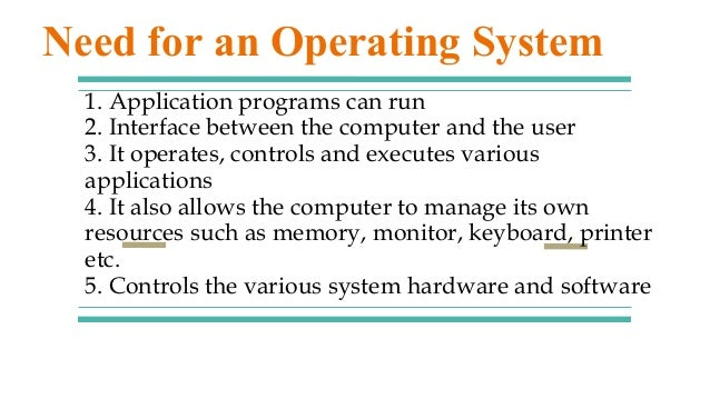 1. Application programs can run 2. Interface between the computer and the user 3. It operates, controls and executes vario...