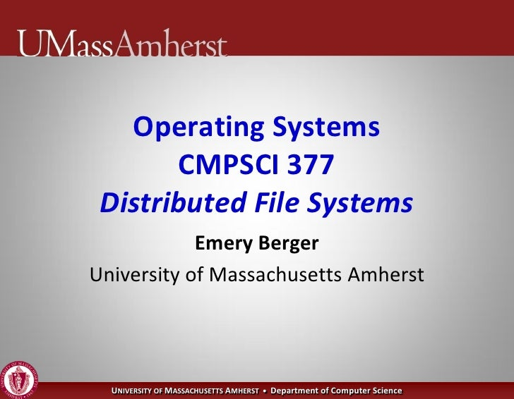 Operating Systems        CMPSCI 377  Distributed File Systems             Emery Berger University of Massachusetts Amherst...