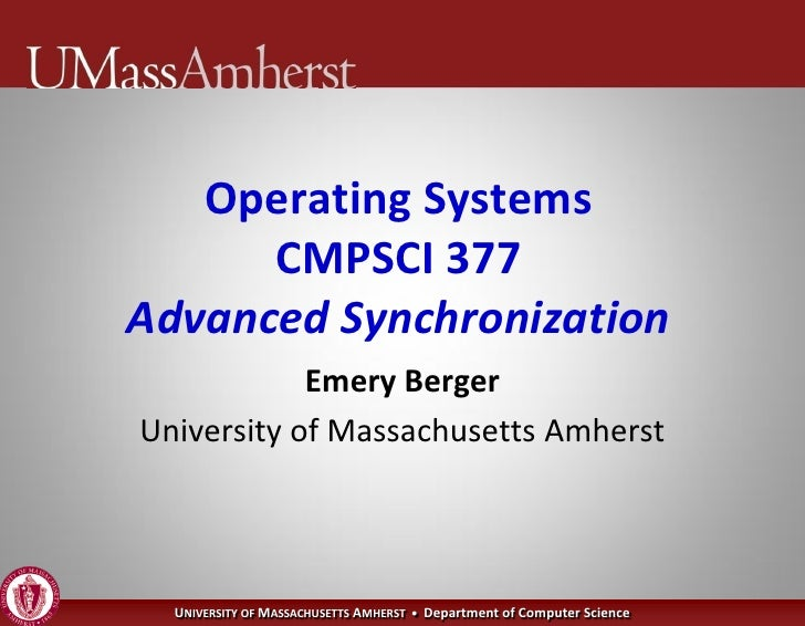 Operating Systems       CMPSCI 377 Advanced Synchronization             Emery Berger University of Massachusetts Amherst  ...