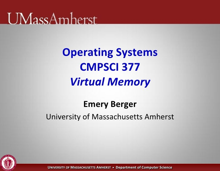 Operating Systems           CMPSCI 377         Virtual Memory                    Emery Berger University of Massachusetts ...