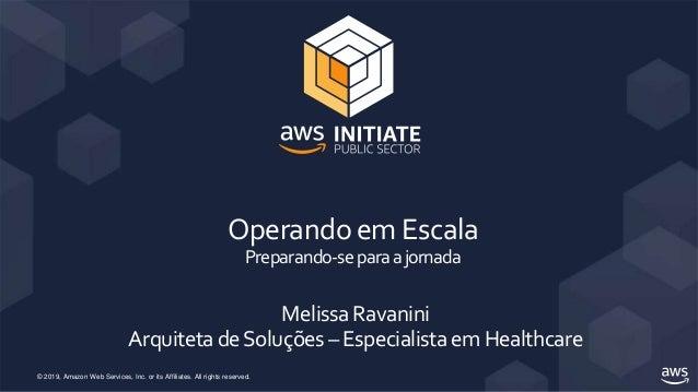 © 2019, Amazon Web Services, Inc. or its Affiliates. All rights reserved. OperandoemEscala Preparando-separaajornada Melis...