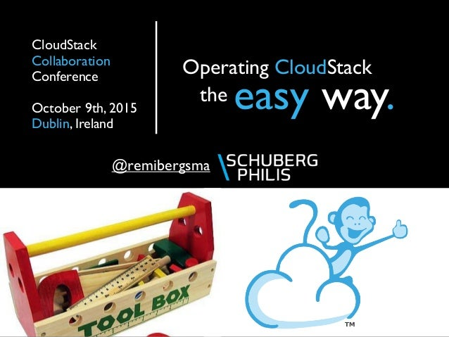 @remibergsma CloudStack Collaboration Conference October 9th, 2015 Dublin, Ireland Operating CloudStack easy way.the