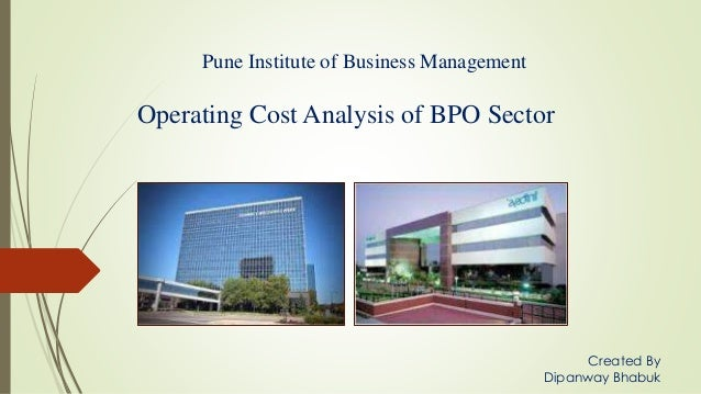 Operating Cost Analysis of BPO Sector Pune Institute of Business Management Created By Dipanway Bhabuk