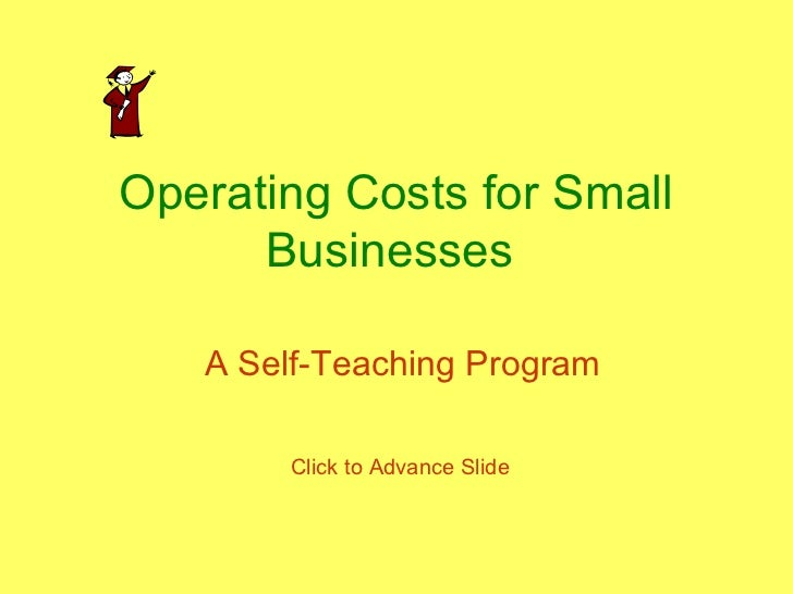 Operating Costs for Small      Businesses   A Self-Teaching Program       Click to Advance Slide