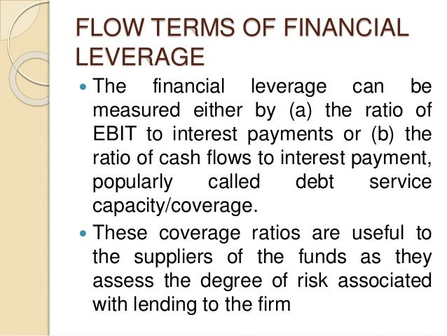 FLOW TERMS OF FINANCIAL LEVERAGE  The financial leverage can be measured either by (a) the ratio of EBIT to interest paym...