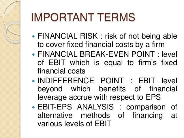 IMPORTANT TERMS  FINANCIAL RISK : risk of not being able to cover fixed financial costs by a firm  FINANCIAL BREAK-EVEN ...
