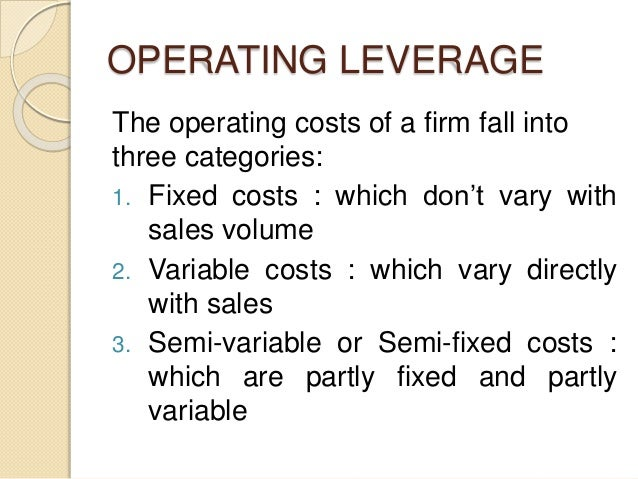 OPERATING LEVERAGE The operating costs of a firm fall into three categories: 1. Fixed costs : which don't vary with sales ...