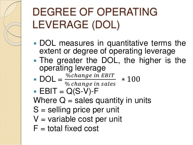 DEGREE OF OPERATING LEVERAGE (DOL)  DOL measures in quantitative terms the extent or degree of operating leverage  The g...
