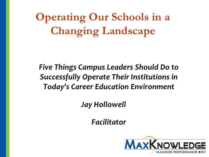 Operating Our Schools in a  Changing LandscapeFive Things Campus Leaders Should Do toSuccessfully Operate Their Institutio...