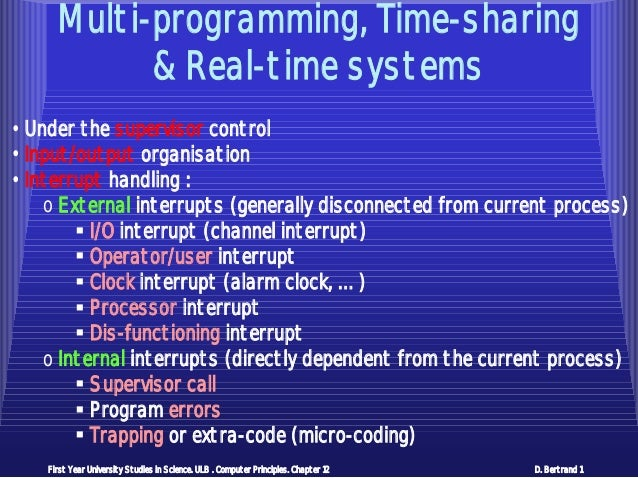 Multi-programming, Time-sharing            & Real-time systems• Under the supervisor control• Input/output organisation• I...