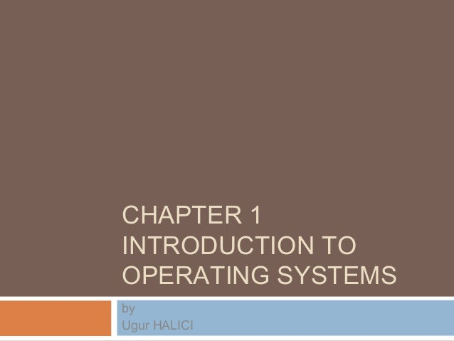 CHAPTER 1INTRODUCTION TOOPERATING SYSTEMSbyUgur HALICI