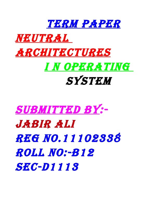 TERM PAPER nEuTRAl ARchiTEcTuREs i n oPERATing sysTEM suBMiTTED By:JABiR Ali REg no.11102338 Roll no:-B12 sEc-D1113