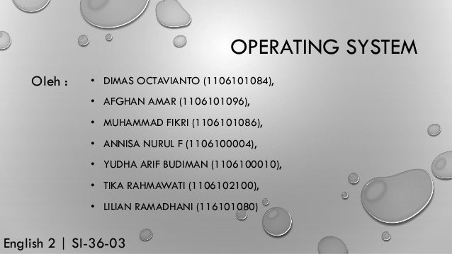OPERATING SYSTEM • DIMAS OCTAVIANTO (1106101084), • AFGHAN AMAR (1106101096), • MUHAMMAD FIKRI (1106101086), • ANNISA NURU...
