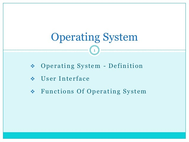  Operating System - Definition  User Interface  Functions Of Operating System Operating System 1