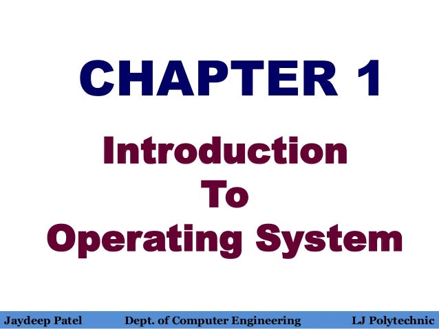 CHAPTER 1 Introduction To Operating System Jaydeep Patel Dept. of Computer Engineering LJ Polytechnic