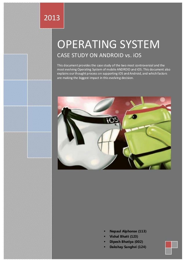 OPERATING SYSTEM CASE STUDY ON ANDROID vs. iOS This document provides the case study of the two most controversial and the...