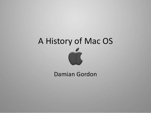 A History of Mac OS Damian Gordon