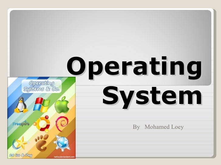 Operating  System    By Mohamed Loey