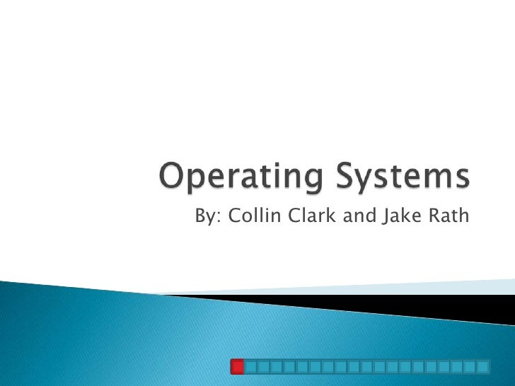 Operating Systems<br />By: Collin Clark and Jake Rath<br />