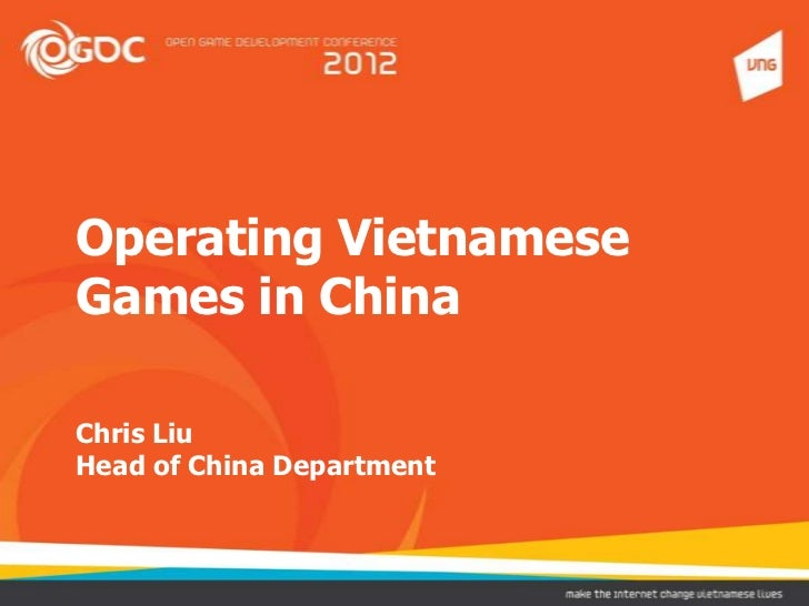 Operating VietnameseGames in ChinaChris LiuHead of China Department