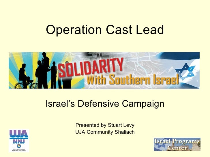 Operation Cast Lead Israel's Defensive Campaign Presented by Stuart Levy UJA Community Shaliach