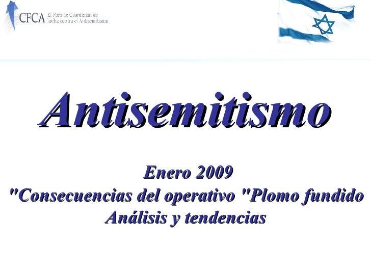 """Antisemitismo Enero 2009   Consecuencias del operativo """"Plomo fundido"""" Análisis y tendencias"""