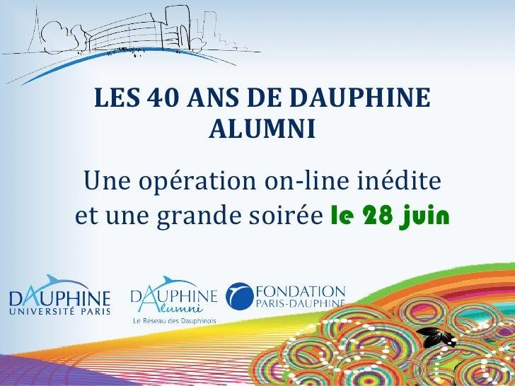 LES 40 ANS DE DAUPHINE                 ALUMNI                          Une opération on-‐line inédite...