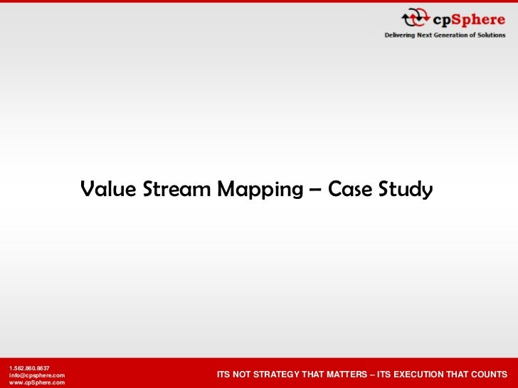 Value Stream Mapping – Case Study     1.562.860.8637                                 ITS NOT STRATEGY THAT MATTERS – ITS E...