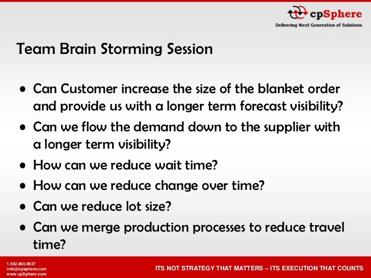 Team Brain Storming Session       • Can Customer increase the size of the blanket order        and provide us with a longe...