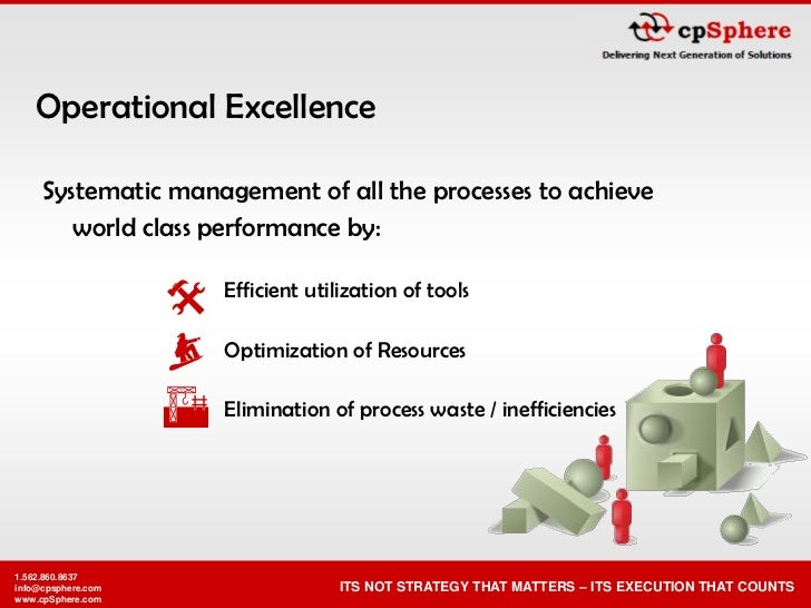 Operational Excellence       Systematic management of all the processes to achieve         world class performance by:    ...