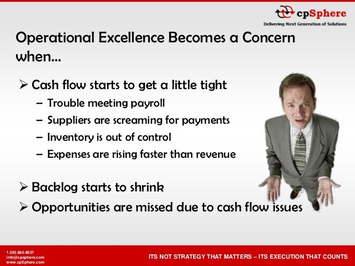Operational Excellence Becomes a Concern    when…       Cash flow starts to get a little tight              –      Troubl...