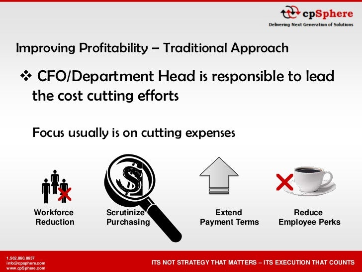 Improving Profitability – Traditional Approach        CFO/Department Head is responsible to lead       the cost cutting e...