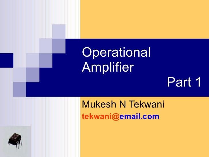 Operational Amplifier    Part 1 Mukesh N Tekwani tekwani@ email.com