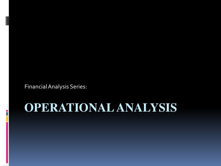 operational analysis What is operation analysis unrestricted access to company reports provides information to the operational analysis staff on how all the aspects of the business.